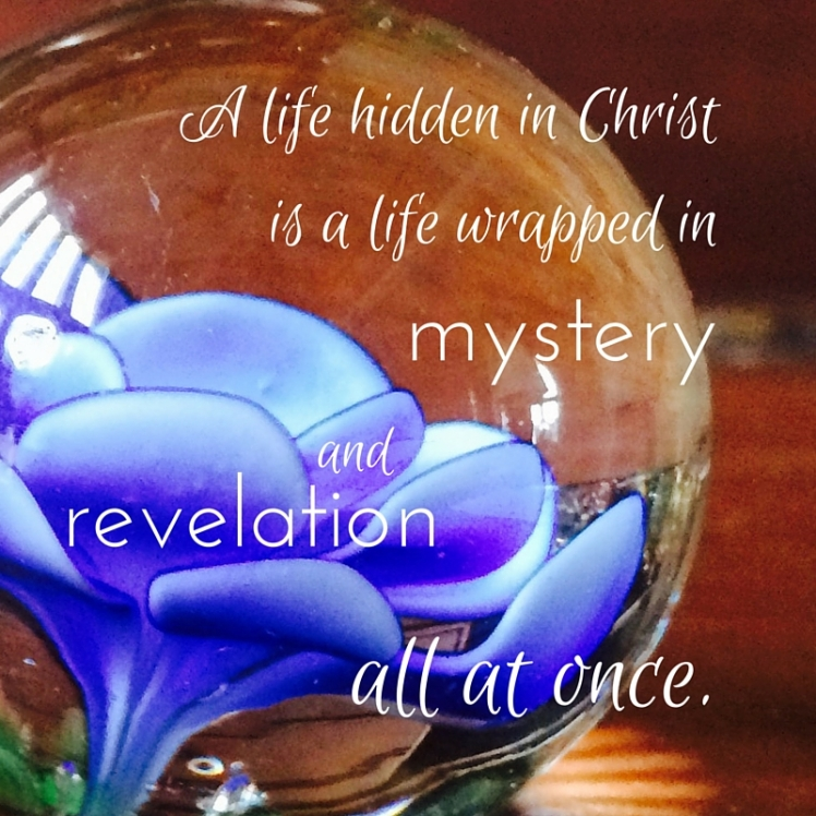 A life hidden in Christ is a life wrapped in mystery and revelation all at once.-2